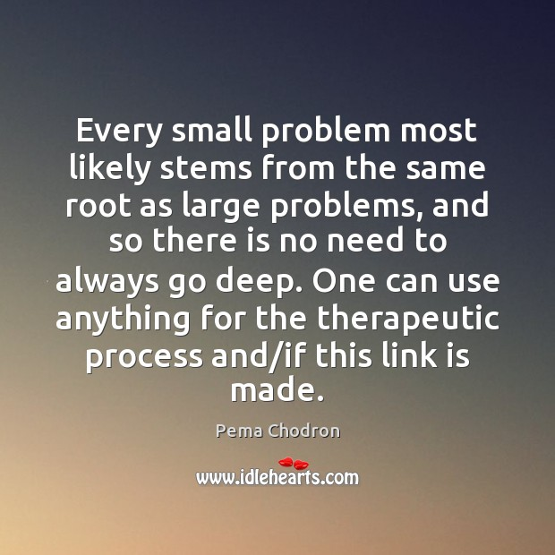 Image, Every small problem most likely stems from the same root as large