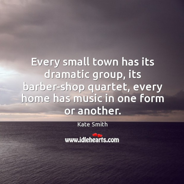 Every small town has its dramatic group, its barber-shop quartet, every home has music in one form or another. Image