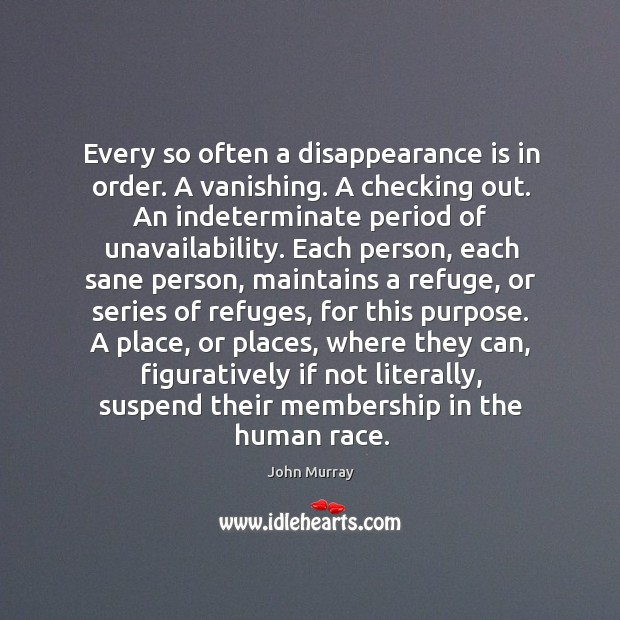 Every so often a disappearance is in order. A vanishing. A checking Image