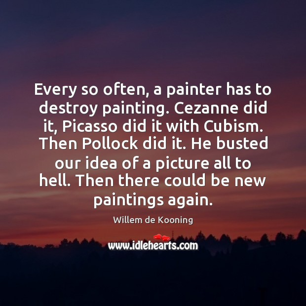 Every so often, a painter has to destroy painting. Cezanne did it, Image