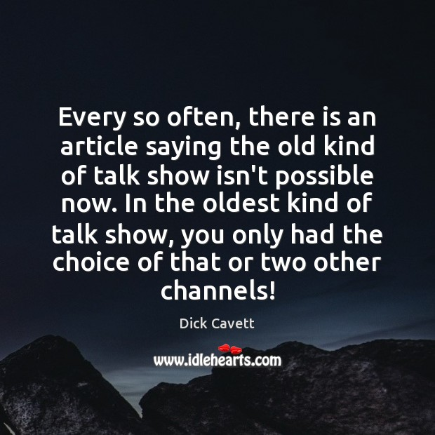 Every so often, there is an article saying the old kind of Dick Cavett Picture Quote