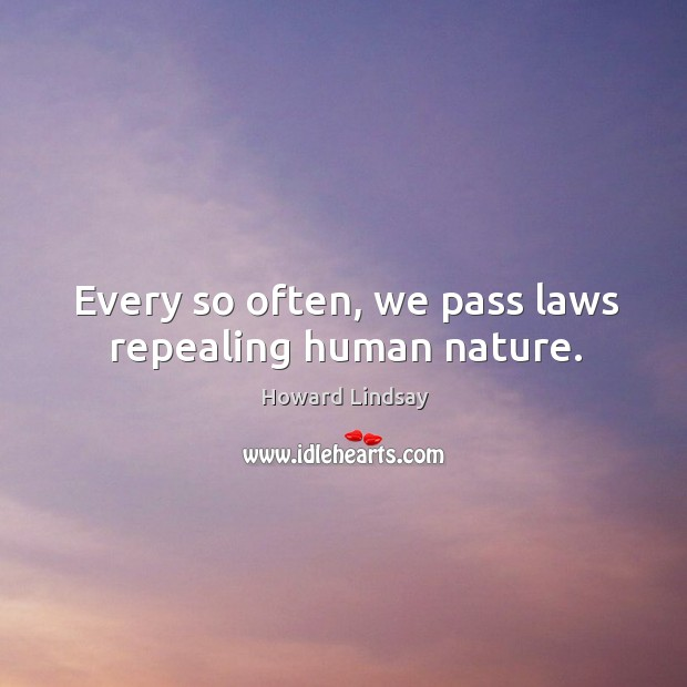 Every so often, we pass laws repealing human nature. Image