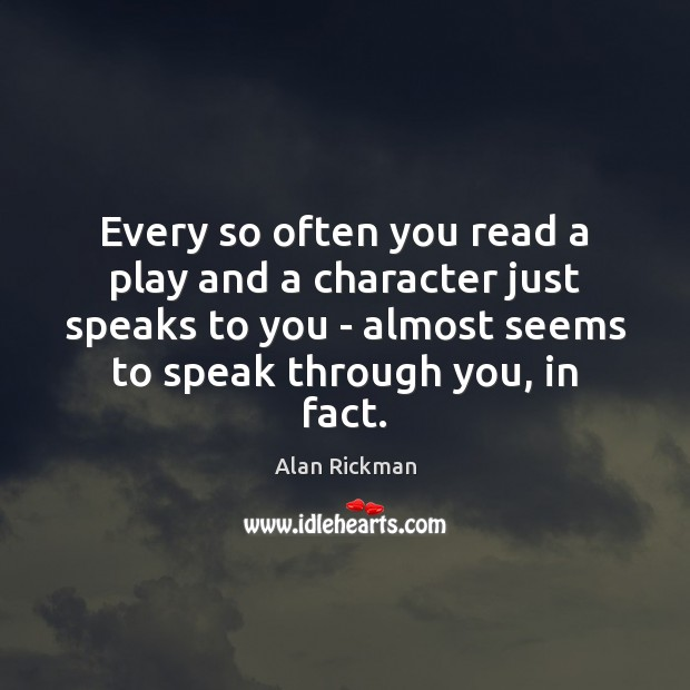 Every so often you read a play and a character just speaks Alan Rickman Picture Quote