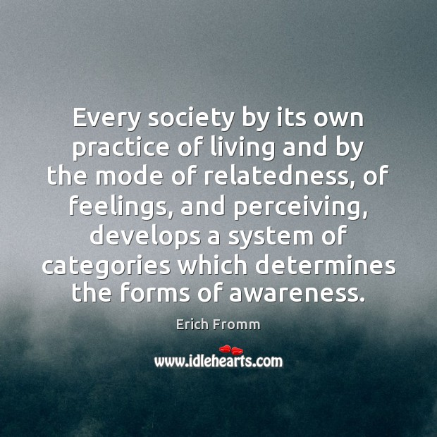 Image, Every society by its own practice of living and by the mode