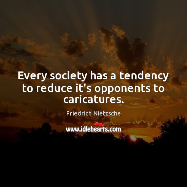 Every society has a tendency to reduce it's opponents to caricatures. Image