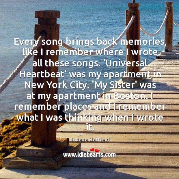 Image, Every song brings back memories, like I remember where I wrote all