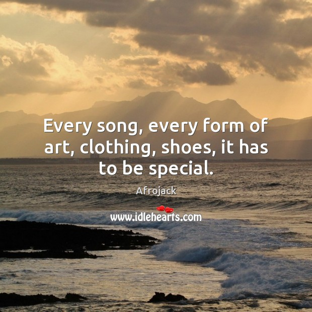 Image, Every song, every form of art, clothing, shoes, it has to be special.