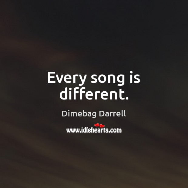 Image, Every song is different.