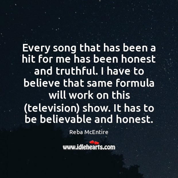 Every song that has been a hit for me has been honest Reba McEntire Picture Quote