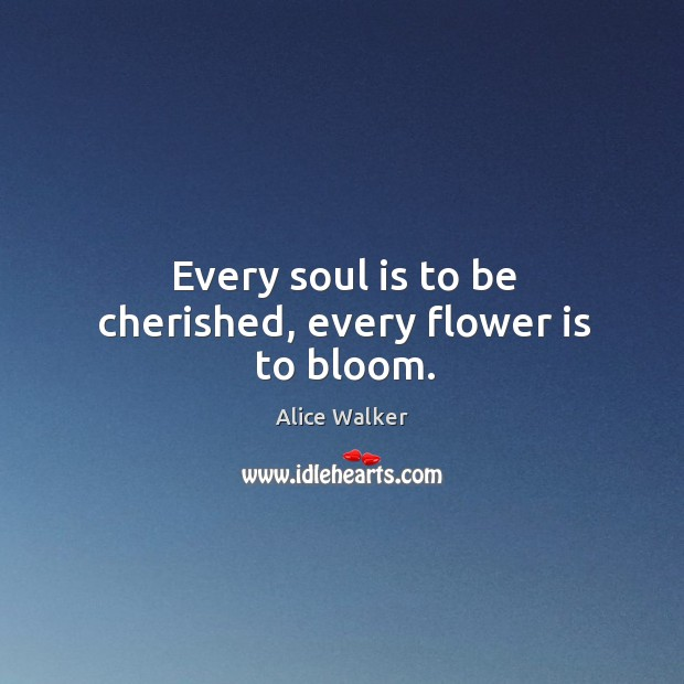 Image, Every soul is to be cherished, every flower is to bloom.