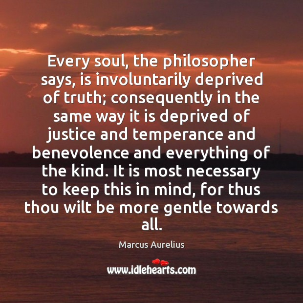 Every soul, the philosopher says, is involuntarily deprived of truth; consequently in Image