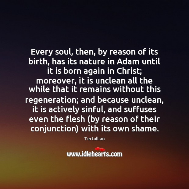 Every soul, then, by reason of its birth, has its nature in Image