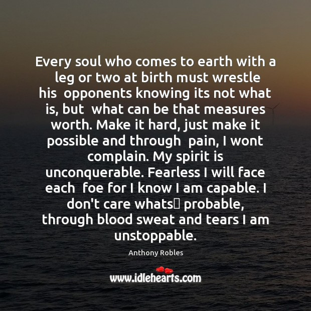 Every soul who comes to earth with a  leg or two at Unstoppable Quotes Image