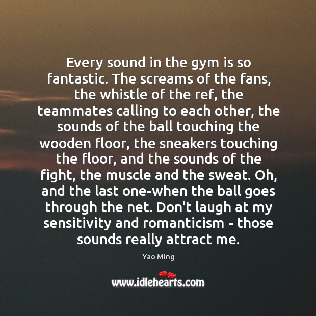 Every sound in the gym is so fantastic. The screams of the Image