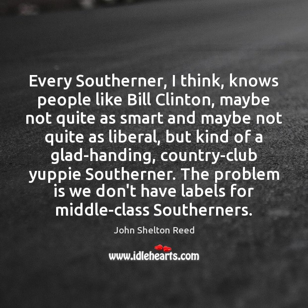 Image, Every Southerner, I think, knows people like Bill Clinton, maybe not quite