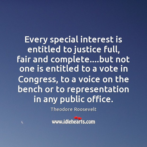 Image, Every special interest is entitled to justice full, fair and complete….but