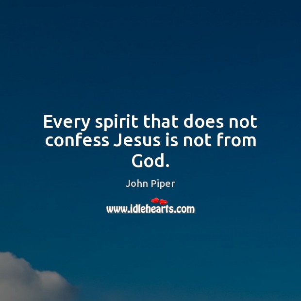 Every spirit that does not confess Jesus is not from God. Image