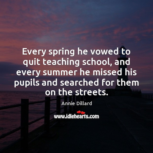 Every spring he vowed to quit teaching school, and every summer he Image