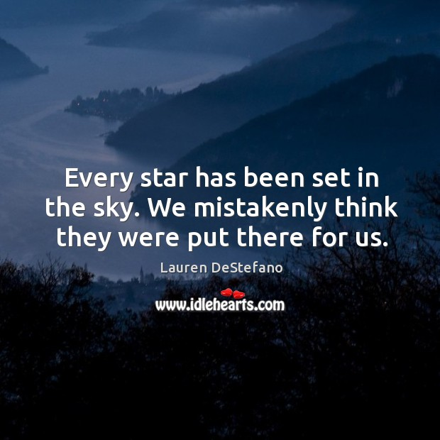 Every star has been set in the sky. We mistakenly think they were put there for us. Image