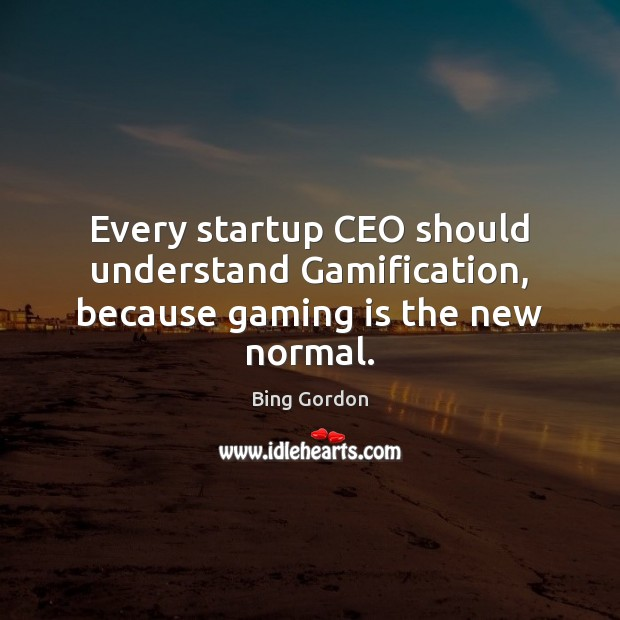 Every startup CEO should understand Gamification, because gaming is the new normal. Image