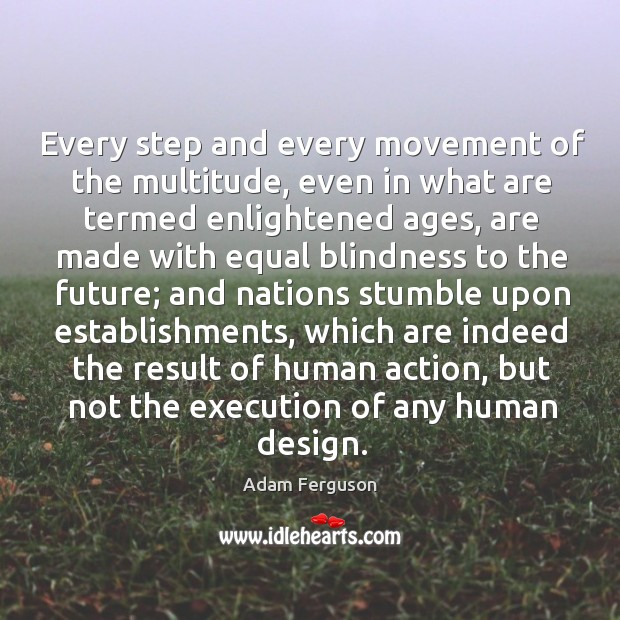 Image, Every step and every movement of the multitude, even in what are termed enlightened ages