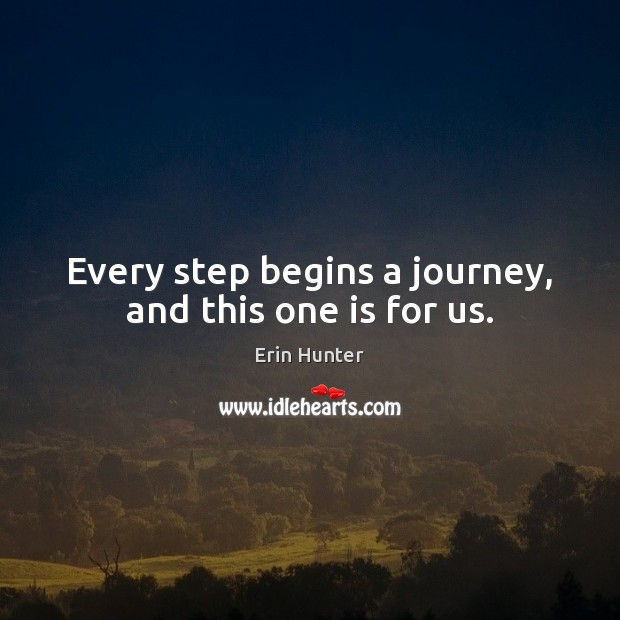 Every step begins a journey, and this one is for us. Erin Hunter Picture Quote