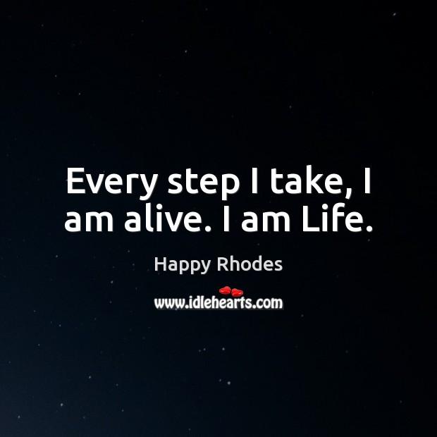 Every step I take, I am alive. I am Life. Image