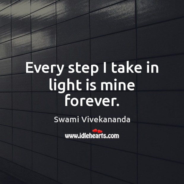 Image, Every step I take in light is mine forever.