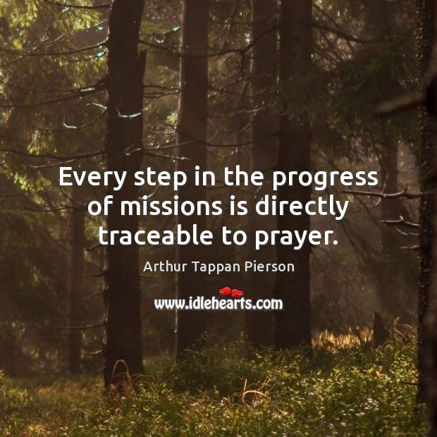 Image, Every step in the progress of missions is directly traceable to prayer.