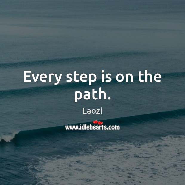 Every step is on the path. Image