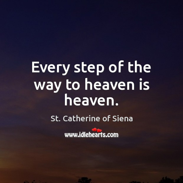 Image, Every step of the way to heaven is heaven.
