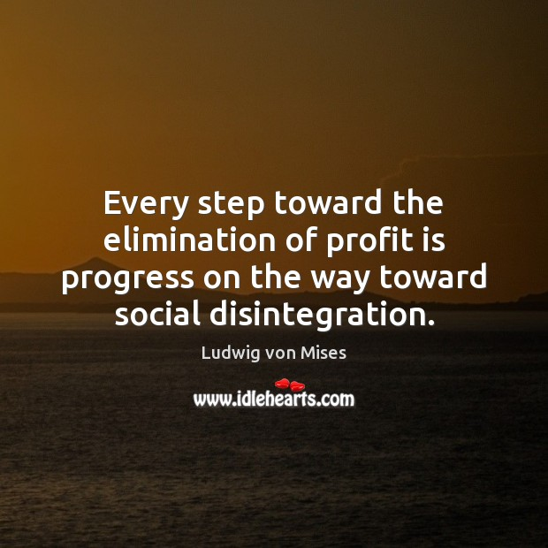 Every step toward the elimination of profit is progress on the way Image