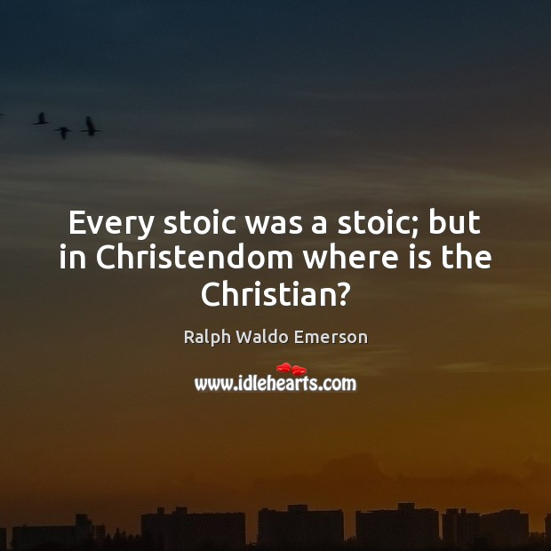 Every stoic was a stoic; but in Christendom where is the Christian? Image