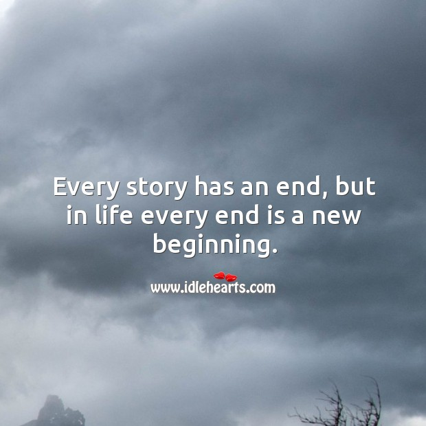 Every story has an end, but in life every end is a new beginning. Image