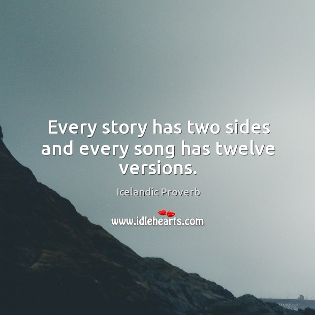 Every story has two sides and every song has twelve versions. Icelandic Proverbs Image