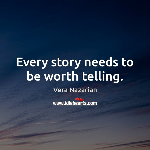Every story needs to be worth telling. Image