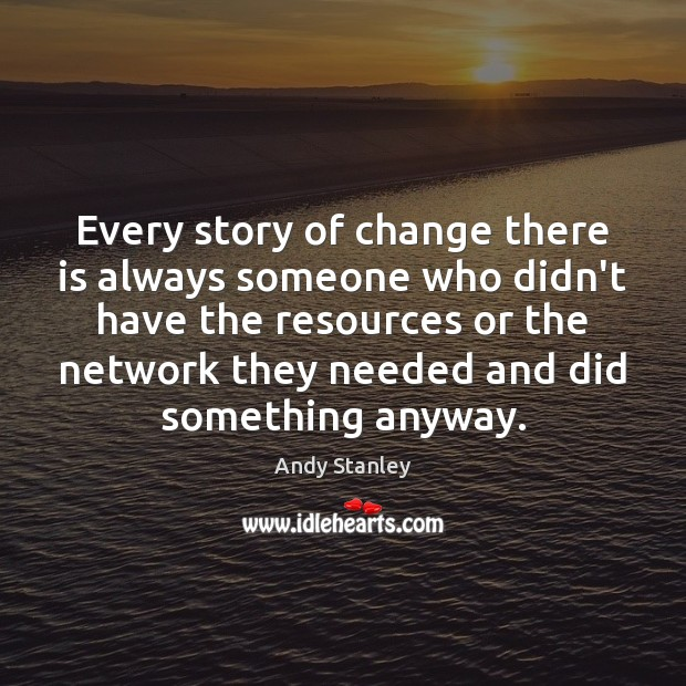 Every story of change there is always someone who didn't have the Image
