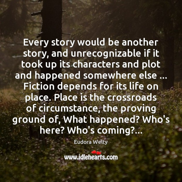 Every story would be another story, and unrecognizable if it took up Eudora Welty Picture Quote