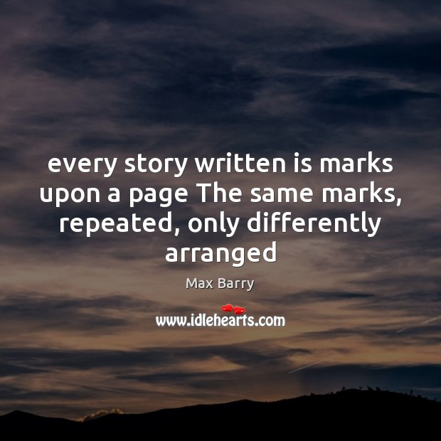 Every story written is marks upon a page The same marks, repeated, Image