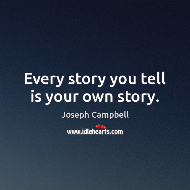 Every story you tell is your own story. Image