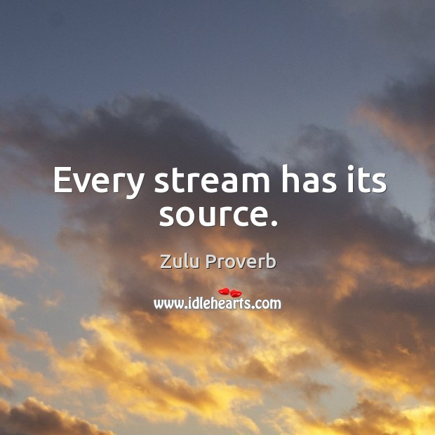 Every stream has its source. Zulu Proverbs Image