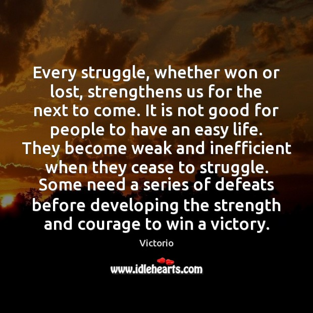 Image, Every struggle, whether won or lost, strengthens us for the next to