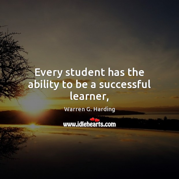 Every student has the ability to be a successful learner, Warren G. Harding Picture Quote