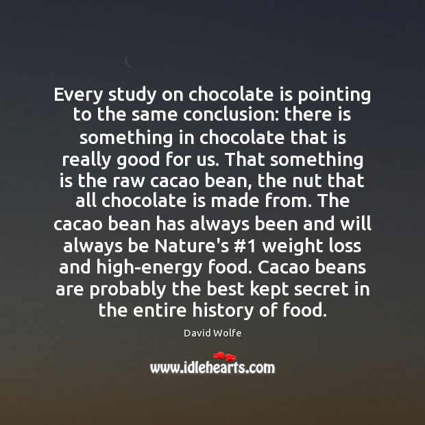 Every study on chocolate is pointing to the same conclusion: there is Food Quotes Image
