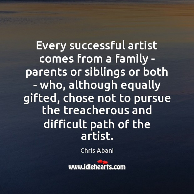 Every successful artist comes from a family – parents or siblings or Image