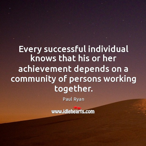 Image, Every successful individual knows that his or her achievement depends on a community of persons working together.