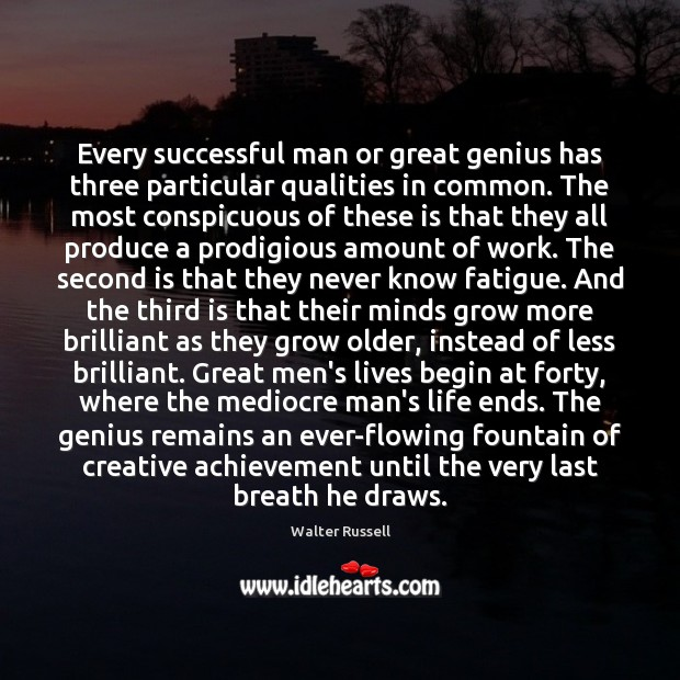 Every successful man or great genius has three particular qualities in common. Walter Russell Picture Quote