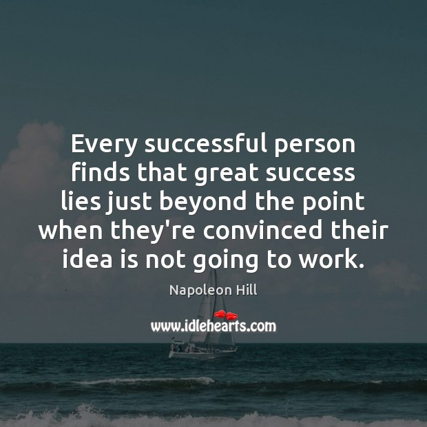 Every successful person finds that great success lies just beyond the point Image
