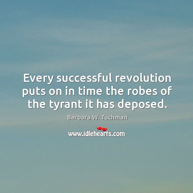 Every successful revolution puts on in time the robes of the tyrant it has deposed. Image