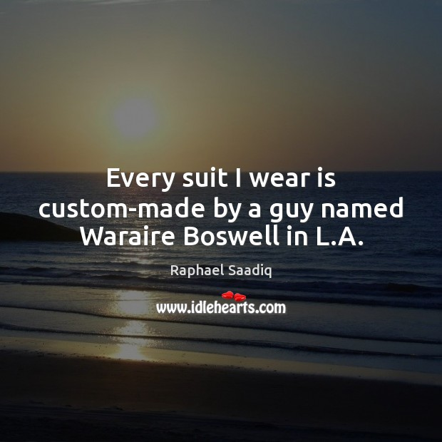 Every suit I wear is custom-made by a guy named Waraire Boswell in L.A. Image